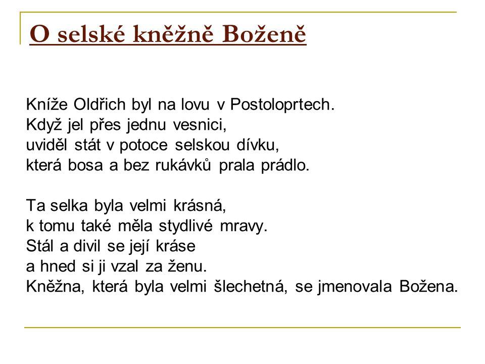 O selské kněžně Boženě Kníže Oldřich byl na lovu v Postoloprtech. Když jel přes jednu vesnici, uviděl stát v potoce selskou dívku, která bosa a bez ru