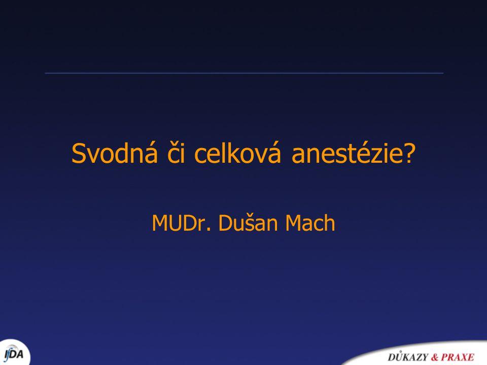 Svodná či celková anestézie? MUDr. Dušan Mach