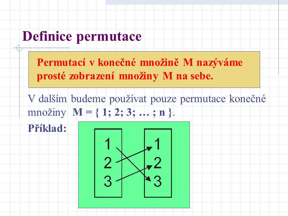 Definice permutace Permutací v konečné množině M nazýváme prosté zobrazení množiny M na sebe. V dalším budeme používat pouze permutace konečné množiny