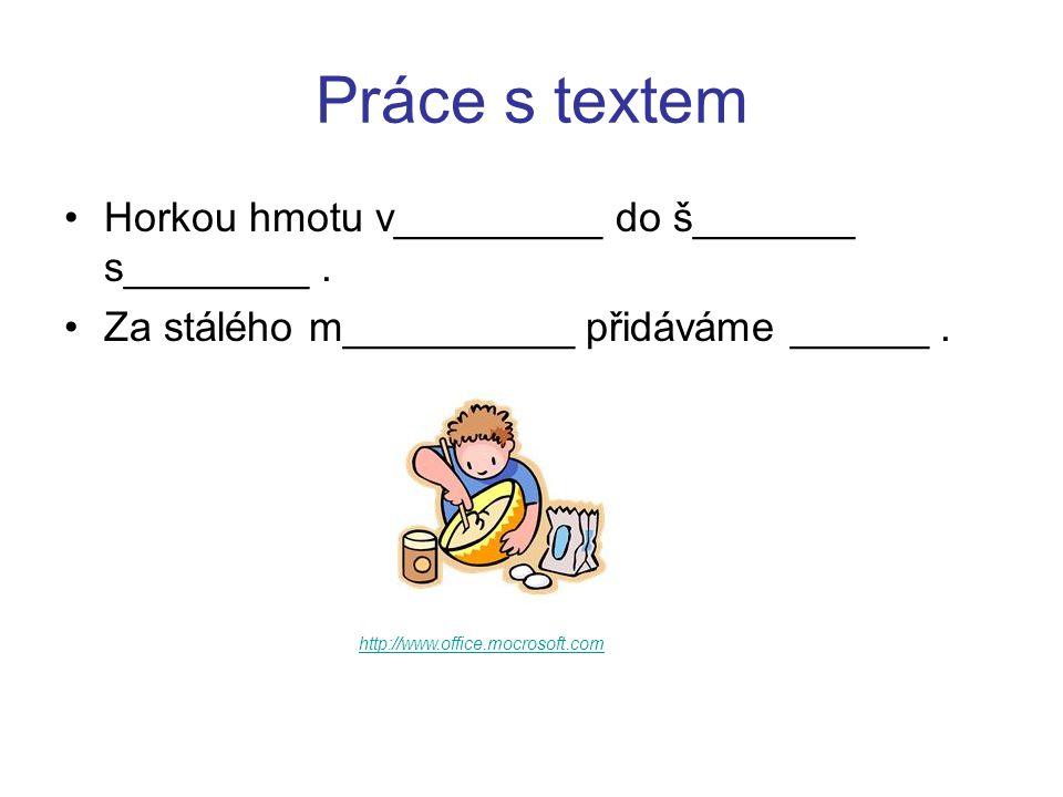 Práce s textem Horkou hmotu v_________ do š_______ s________.