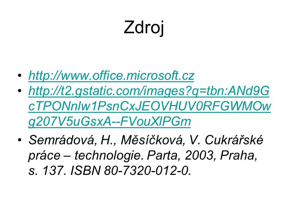 Zdroj http://www.office.microsoft.cz http://t2.gstatic.com/images q=tbn:ANd9G cTPONnlw1PsnCxJEOVHUV0RFGWMOw g207V5uGsxA--FVouXlPGmhttp://t2.gstatic.com/images q=tbn:ANd9G cTPONnlw1PsnCxJEOVHUV0RFGWMOw g207V5uGsxA--FVouXlPGm Semrádová, H., Měsíčková, V.