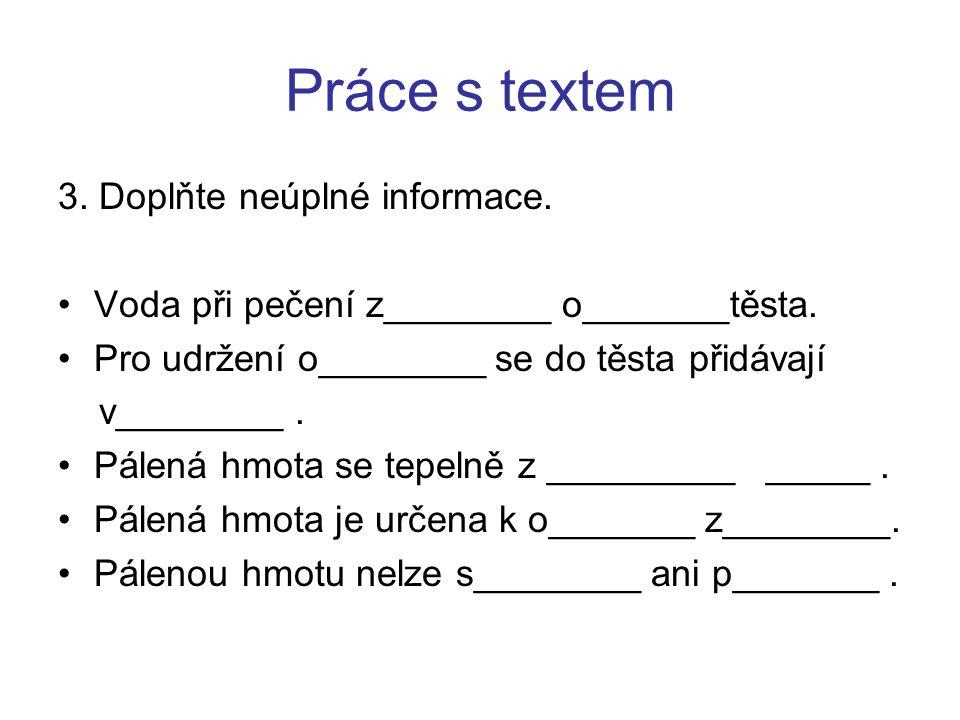 Práce s textem 3. Doplňte neúplné informace. Voda při pečení z________ o_______těsta.