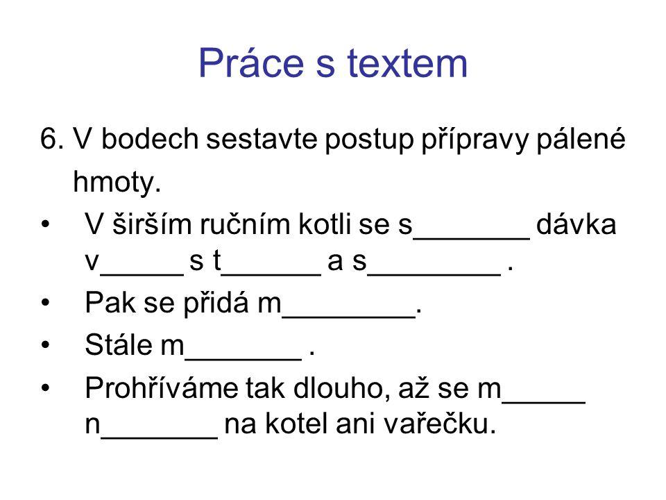 Práce s textem 6. V bodech sestavte postup přípravy pálené hmoty.