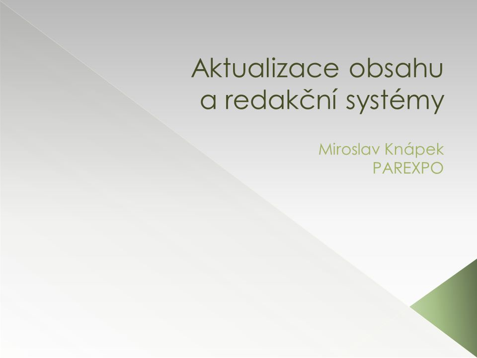 Aktualizace obsahu a redakční systémy Miroslav Knápek PAREXPO