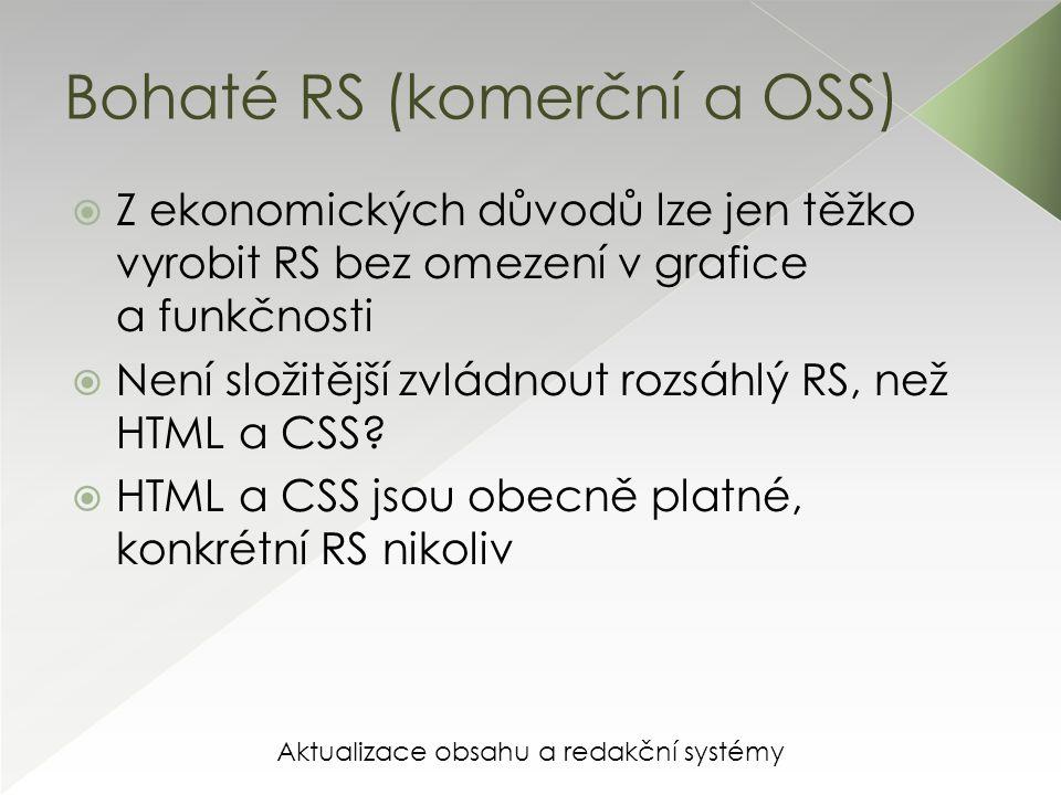 Aktualizace obsahu a redakční systémy Bohaté RS (komerční a OSS)  Z ekonomických důvodů lze jen těžko vyrobit RS bez omezení v grafice a funkčnosti  Není složitější zvládnout rozsáhlý RS, než HTML a CSS.