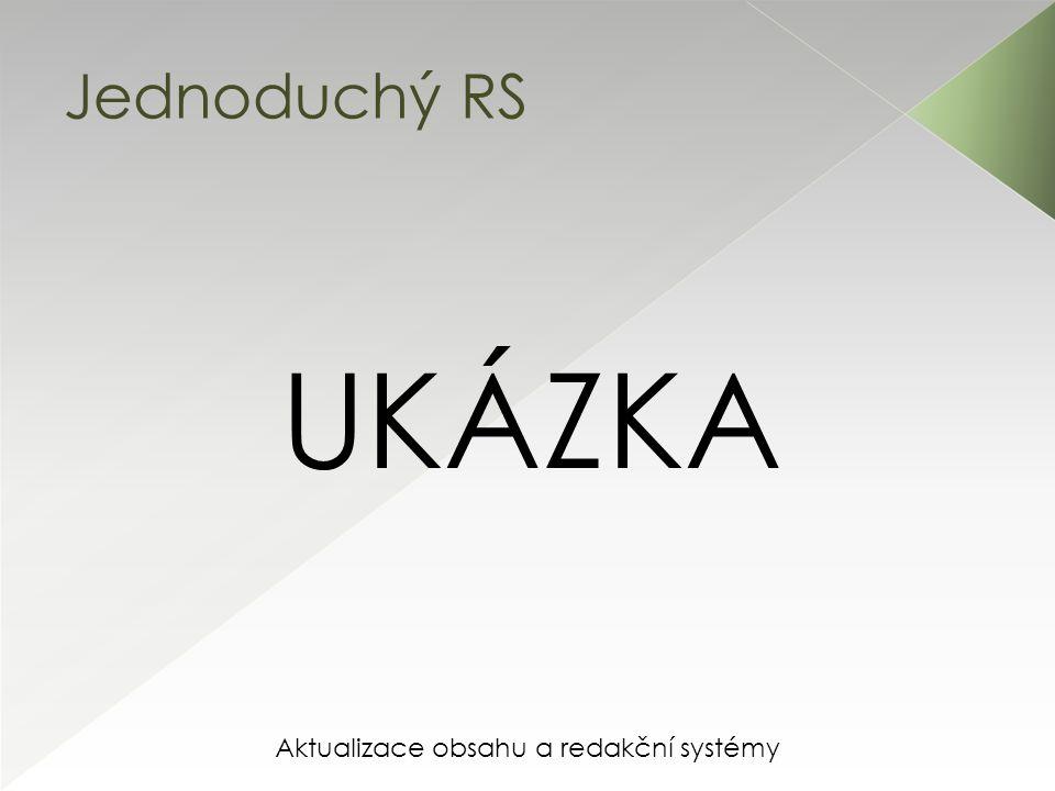 Aktualizace obsahu a redakční systémy Jednoduchý RS UKÁZKA