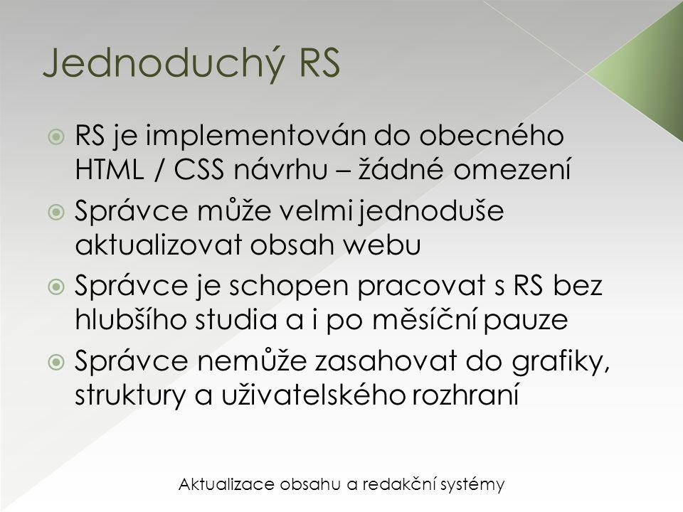 Aktualizace obsahu a redakční systémy Jednoduchý RS  RS je implementován do obecného HTML / CSS návrhu – žádné omezení  Správce může velmi jednoduše aktualizovat obsah webu  Správce je schopen pracovat s RS bez hlubšího studia a i po měsíční pauze  Správce nemůže zasahovat do grafiky, struktury a uživatelského rozhraní