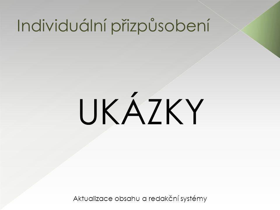 Aktualizace obsahu a redakční systémy Individuální přizpůsobení UKÁZKY