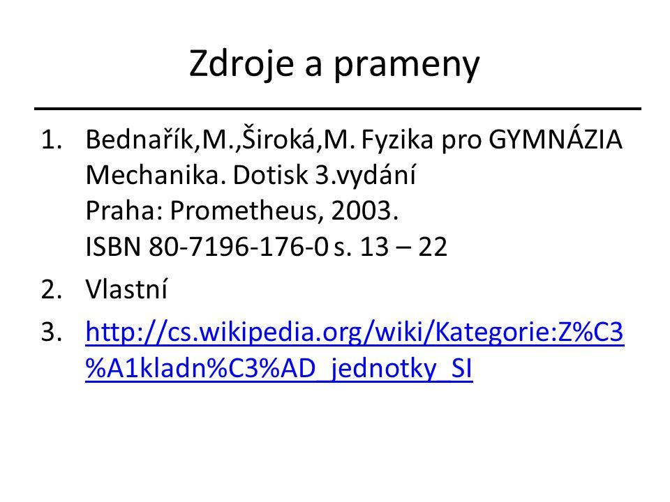 Zdroje a prameny 1.Bednařík,M.,Široká,M. Fyzika pro GYMNÁZIA Mechanika. Dotisk 3.vydání Praha: Prometheus, 2003. ISBN 80-7196-176-0 s. 13 – 22 2.Vlast