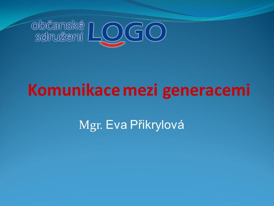 Mgr. Eva Přikrylová Komunikace mezi generacemi