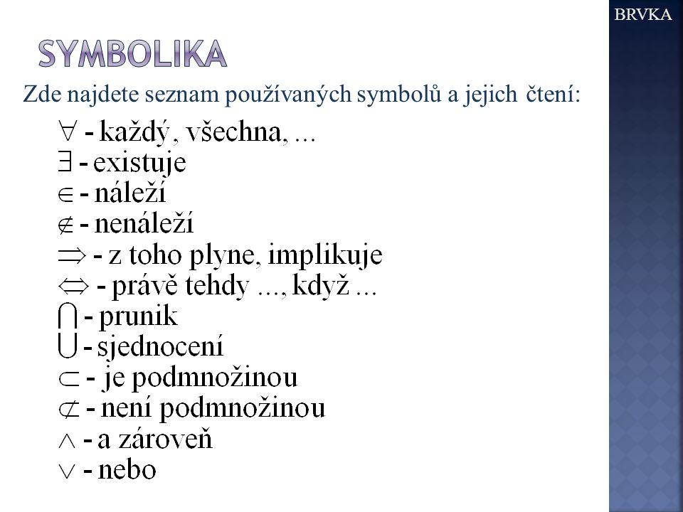 Zde najdete seznam používaných symbolů a jejich čtení: BRVKA
