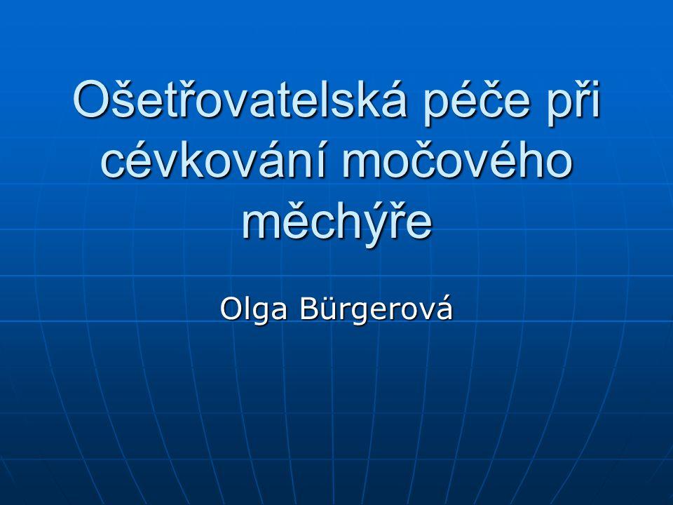 Ošetřovatelská péče při cévkování močového měchýře Olga Bürgerová