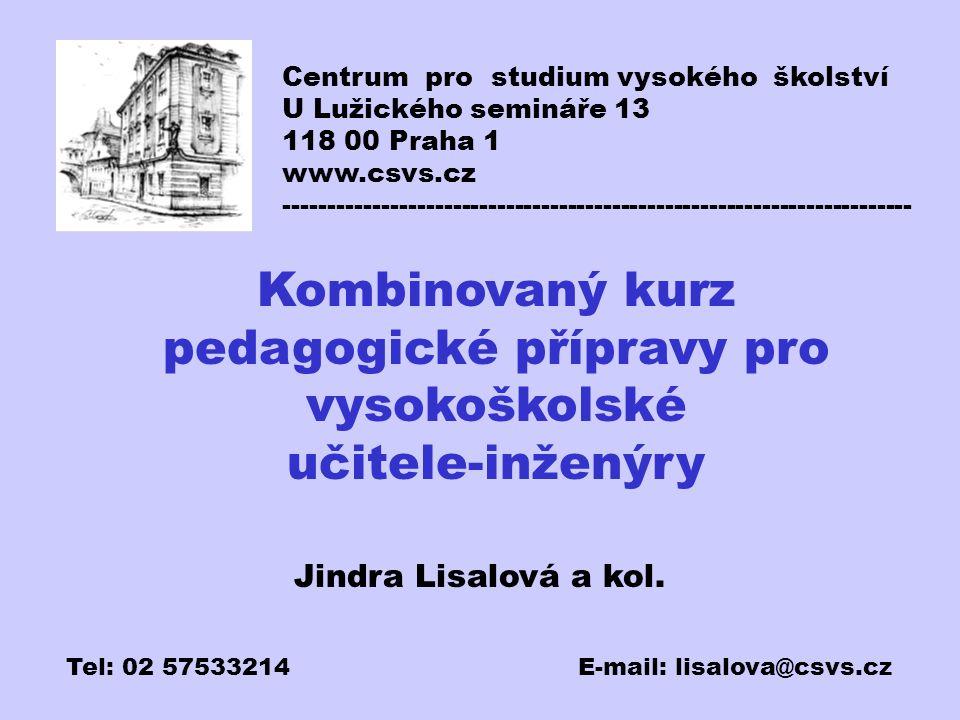 Kombinovaný kurz pedagogické přípravy pro vysokoškolské učitele-inženýry Centrum pro studium vysokého školství U Lužického semináře 13 118 00 Praha 1