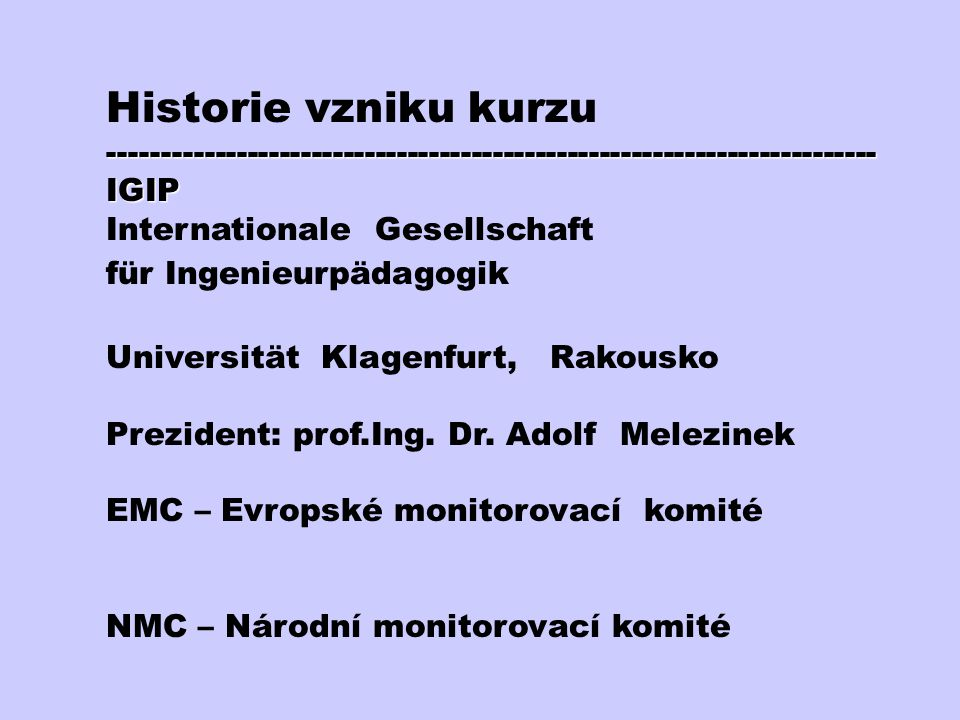 Historie vzniku kurzu------------------------------------------------------------------------ 1994 - první schůzka řešitelů 1995 - první texty prezenčního kurzu (grant MŠMT) 1996 - pilotní kurz na VŠB – TU Ostrava 1997 - akreditace CSVŠ na konferenci IGIP 1997 - 1999 - další kurzy na VŠB a na VVŠ PV ve Vyškově 1999 - 2000 - distanční texty na CD-ROM (grant OSF) 2000 - 2001 - dopracování textů na CD-ROM (grant VNJH) 2002 – kombinovaný kurz na VŠB-TU Ostrava