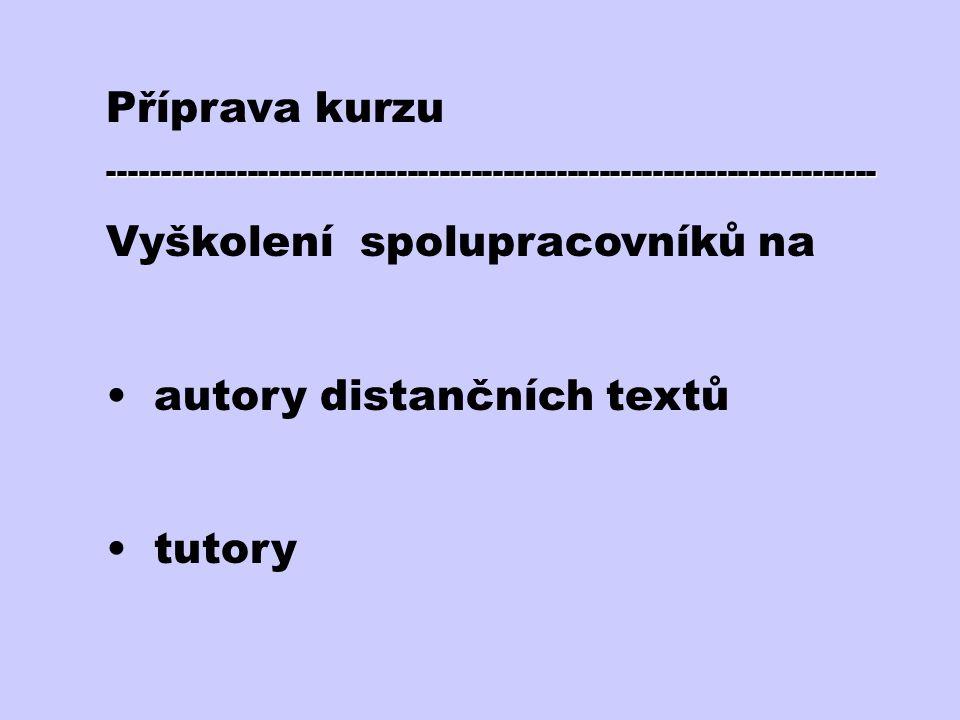 Příprava kurzu------------------------------------------------------------------------ Vyškolení spolupracovníků na autory distančních textů tutory