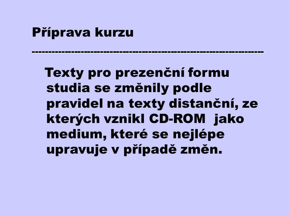 Příprava kurzu------------------------------------------------------------------------ Texty pro prezenční formu studia se změnily podle pravidel na t
