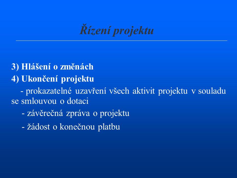 3) Hlášení o změnách 4) Ukončení projektu - prokazatelné uzavření všech aktivit projektu v souladu se smlouvou o dotaci - závěrečná zpráva o projektu - žádost o konečnou platbu Řízení projektu