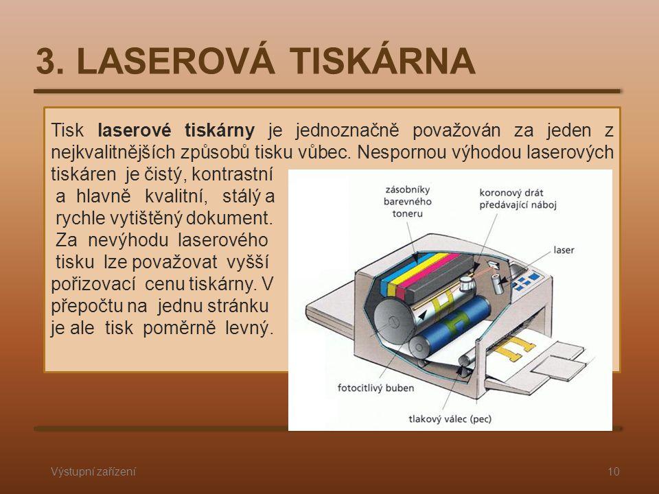 3. LASEROVÁ TISKÁRNA Výstupní zařízení10 Tisk laserové tiskárny je jednoznačně považován za jeden z nejkvalitnějších způsobů tisku vůbec. Nespornou vý
