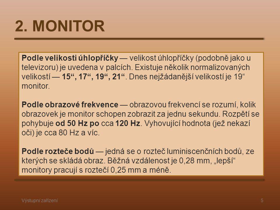 2. MONITOR Výstupní zařízení5 Podle velikosti úhlopříčky — velikost úhlopříčky (podobně jako u televizoru) je uvedena v palcích. Existuje několik norm