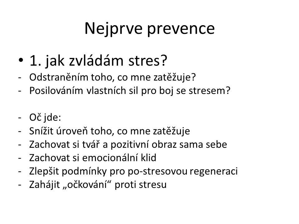 Nejprve prevence 1. jak zvládám stres? -Odstraněním toho, co mne zatěžuje? -Posilováním vlastních sil pro boj se stresem? -Oč jde: -Snížit úroveň toho