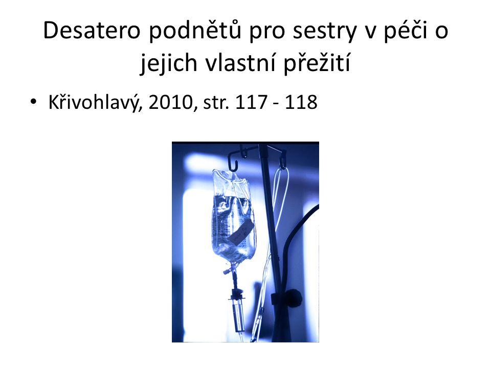 Desatero podnětů pro sestry v péči o jejich vlastní přežití Křivohlavý, 2010, str. 117 - 118