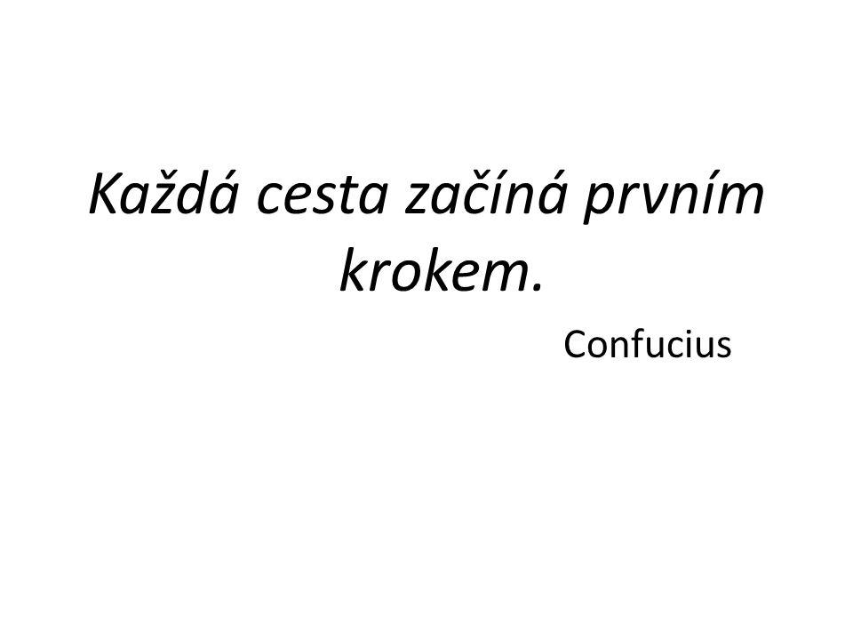 Každá cesta začíná prvním krokem. Confucius
