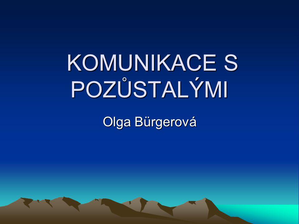 KOMUNIKACE S POZŮSTALÝMI KOMUNIKACE S POZŮSTALÝMI Olga Bürgerová