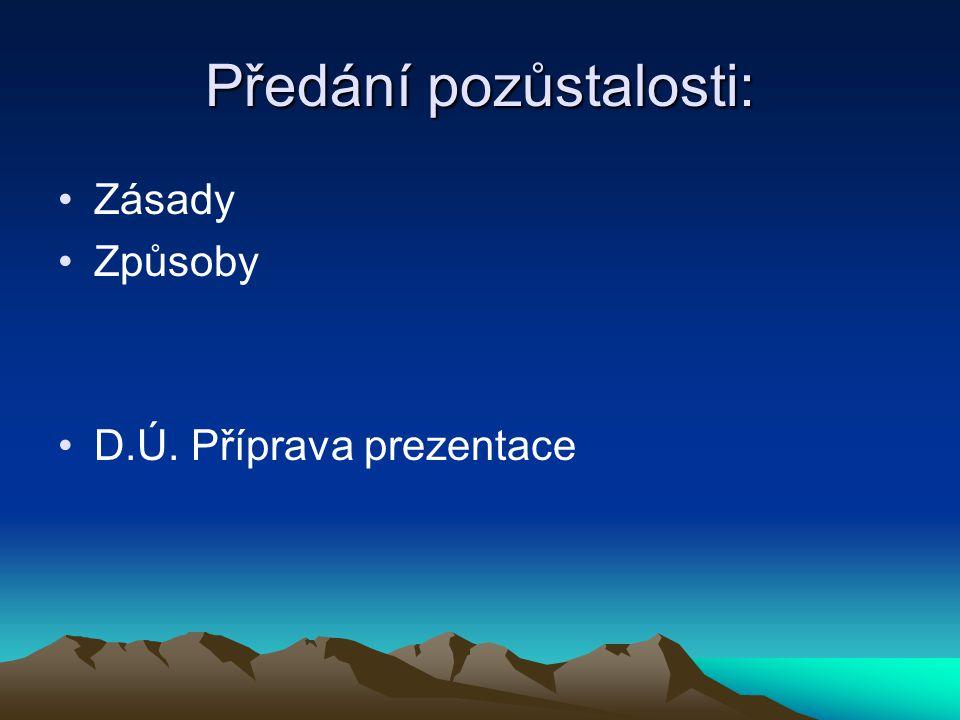 Předání pozůstalosti: Zásady Způsoby D.Ú. Příprava prezentace