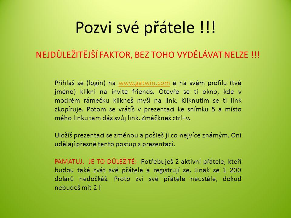 Pozvi své přátele !!! NEJDŮLEŽITĚJŠÍ FAKTOR, BEZ TOHO VYDĚLÁVAT NELZE !!! Přihlaš se (login) na www.gatwin.com a na svém profilu (tvé jméno) klikni na