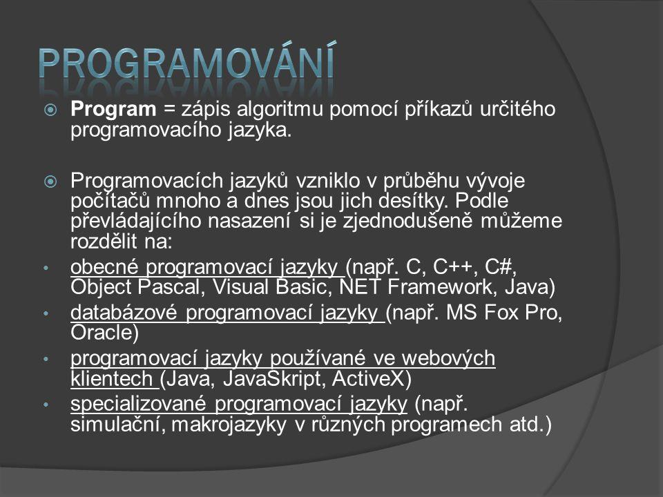  Program = zápis algoritmu pomocí příkazů určitého programovacího jazyka.  Programovacích jazyků vzniklo v průběhu vývoje počítačů mnoho a dnes jsou