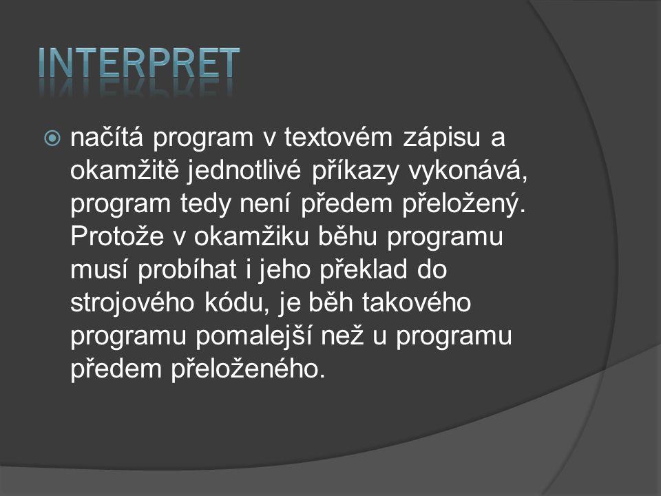  načítá program v textovém zápisu a okamžitě jednotlivé příkazy vykonává, program tedy není předem přeložený.