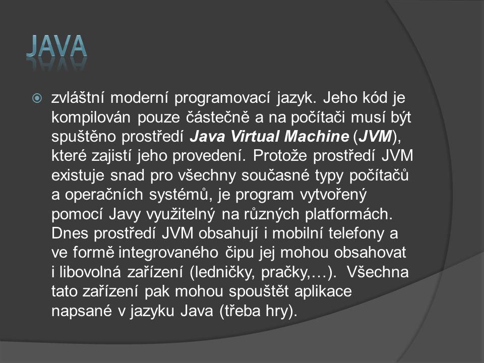  zvláštní moderní programovací jazyk. Jeho kód je kompilován pouze částečně a na počítači musí být spuštěno prostředí Java Virtual Machine (JVM), kte