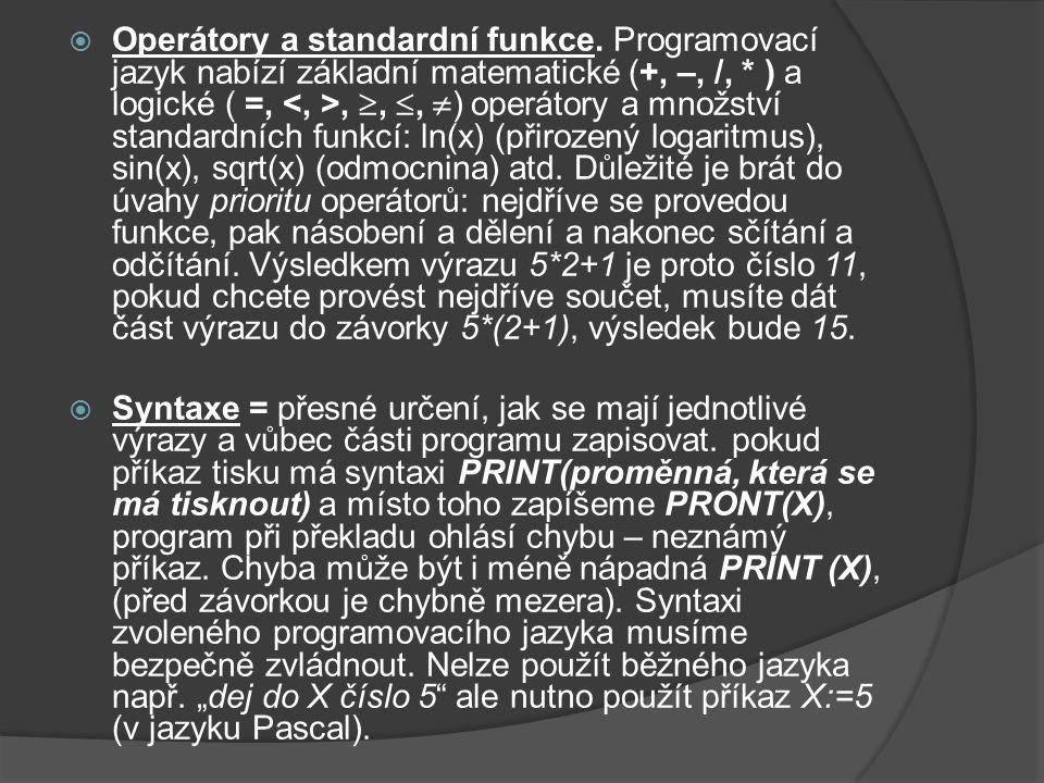  Operátory a standardní funkce. Programovací jazyk nabízí základní matematické (+, –, /, * ) a logické ( =,, , ,  ) operátory a množství standardn