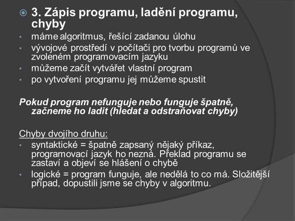  3. Zápis programu, ladění programu, chyby máme algoritmus, řešící zadanou úlohu vývojové prostředí v počítači pro tvorbu programů ve zvoleném progra