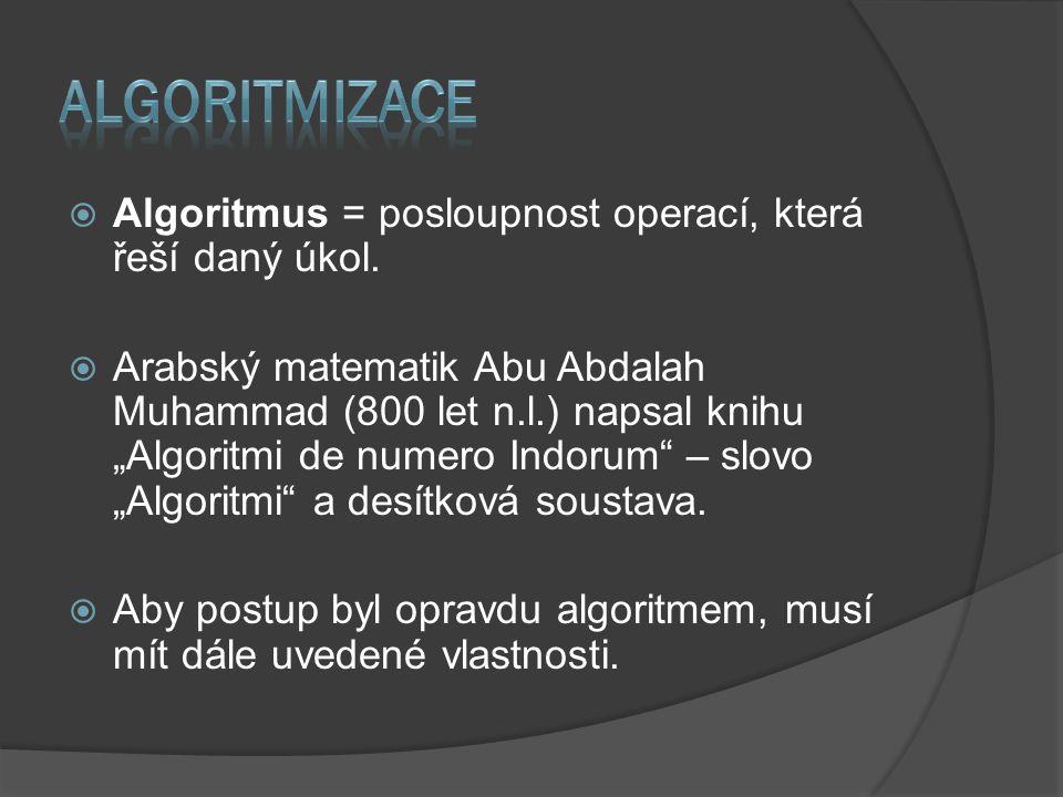 """ Algoritmus = posloupnost operací, která řeší daný úkol.  Arabský matematik Abu Abdalah Muhammad (800 let n.l.) napsal knihu """"Algoritmi de numero In"""