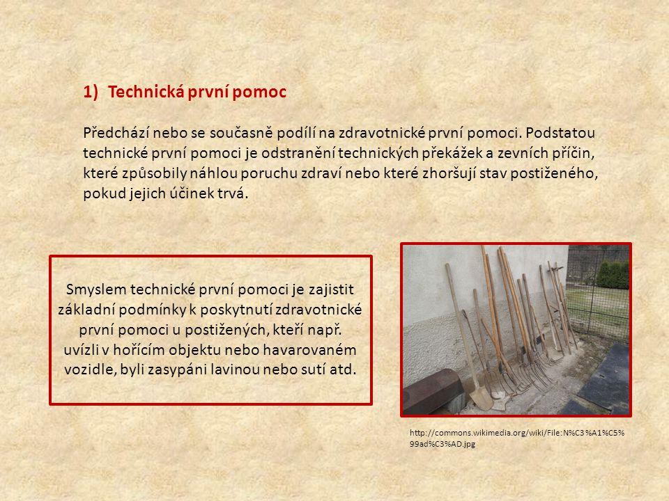 1)Technická první pomoc Předchází nebo se současně podílí na zdravotnické první pomoci.