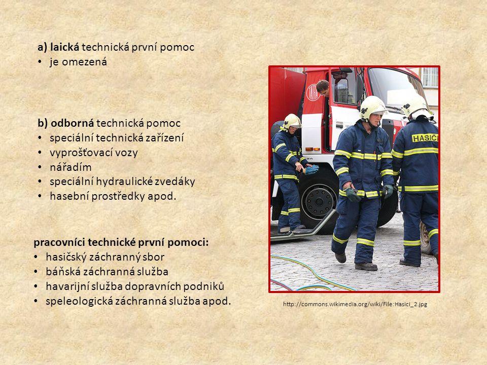 b) odborná technická pomoc speciální technická zařízení vyprošťovací vozy nářadím speciální hydraulické zvedáky hasební prostředky apod.