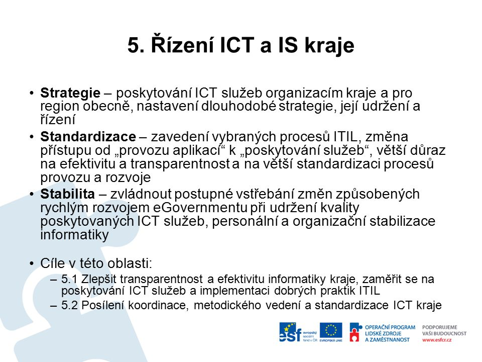5. Řízení ICT a IS kraje Strategie – poskytování ICT služeb organizacím kraje a pro region obecně, nastavení dlouhodobé strategie, její udržení a říze