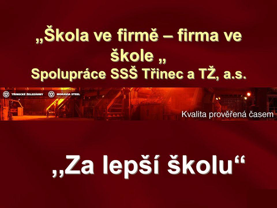 """""""Škola ve firmě – firma ve škole """" Spolupráce SSŠ Třinec a TŽ, a.s.,,Za lepší školu"""