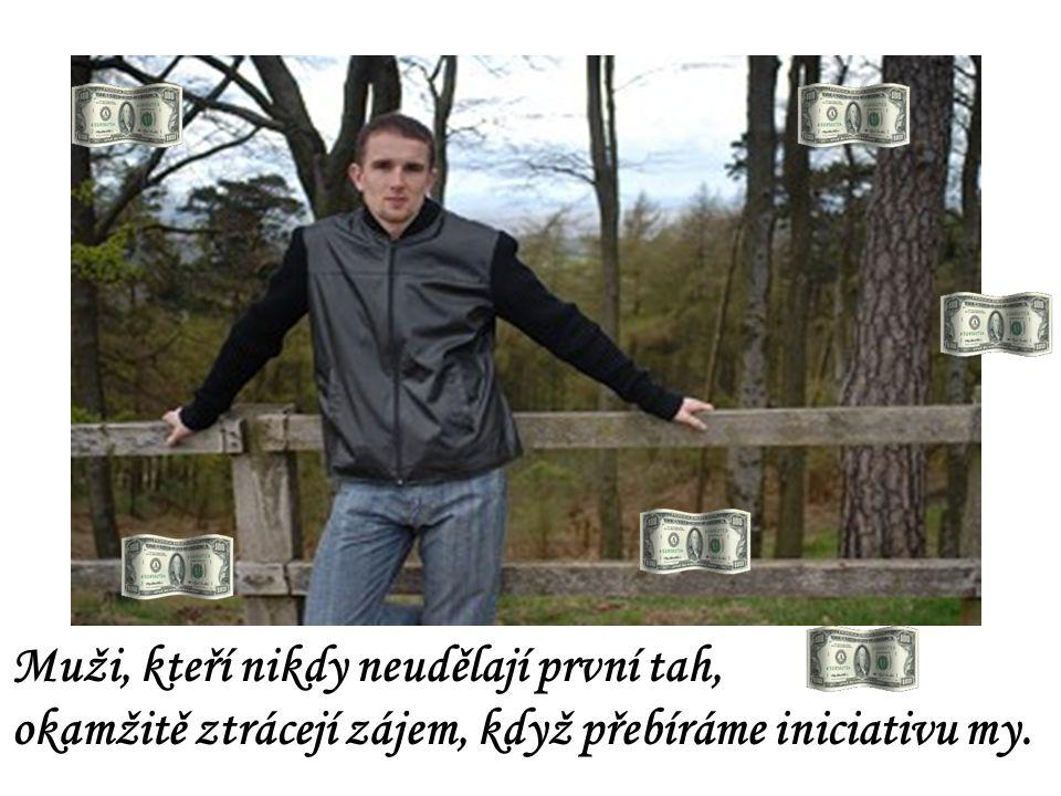 Muži, kteří jsou trochu hezcí a trochu hodní a mají nějaké peníze a díky bohu jsou heterosexuální, jsou plaší NIKDY NEUDĚLAJÍ PRVNÍ TAH!