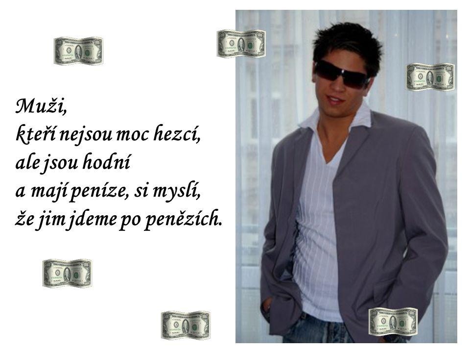 Muži, kteří nejsou moc hezcí, ale jsou hodní, nemají peníze.