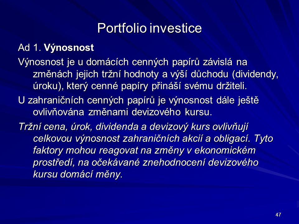 Portfolio investice Ad 1. Výnosnost Výnosnost je u domácích cenných papírů závislá na změnách jejich tržní hodnoty a výší důchodu (dividendy, úroku),