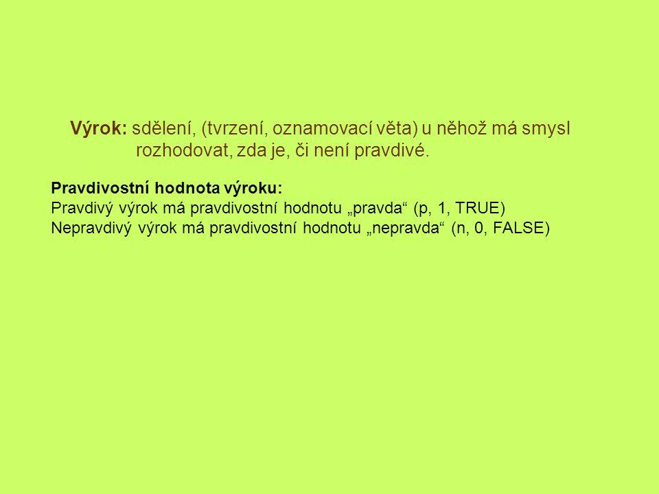 """Pravdivostní hodnota výroku: Pravdivý výrok má pravdivostní hodnotu """"pravda"""" (p, 1, TRUE) Nepravdivý výrok má pravdivostní hodnotu """"nepravda"""" (n, 0, F"""