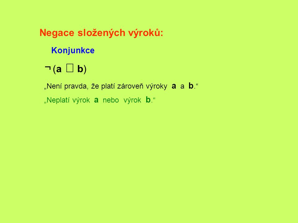 """Negace složených výroků: Konjunkce ¬ (a  b) """"Není pravda, že platí zároveň výroky a a b."""" """"Neplatí výrok a nebo výrok b."""""""