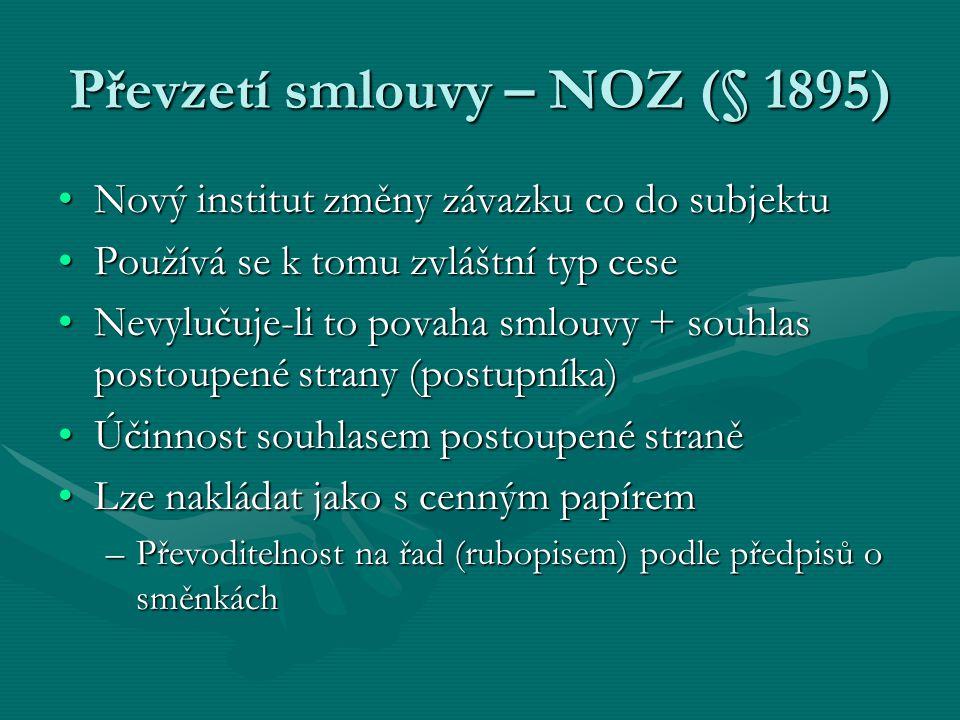 Převzetí smlouvy – NOZ (§ 1895) Nový institut změny závazku co do subjektuNový institut změny závazku co do subjektu Používá se k tomu zvláštní typ ce