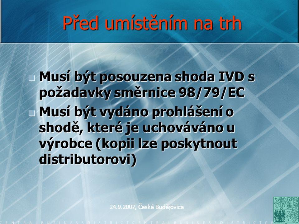 24.9.2007, České Budějovice Před umístěním na trh Musí být posouzena shoda IVD s požadavky směrnice 98/79/EC Musí být posouzena shoda IVD s požadavky