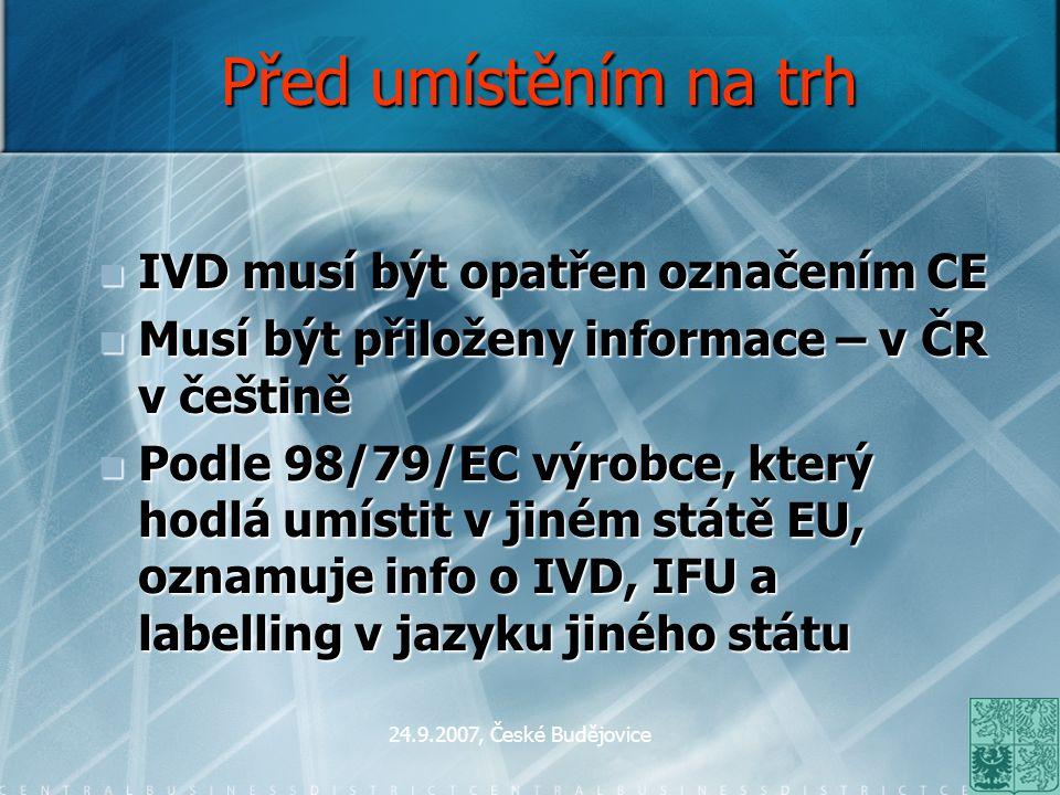 24.9.2007, České Budějovice Před umístěním na trh IVD musí být opatřen označením CE IVD musí být opatřen označením CE Musí být přiloženy informace – v