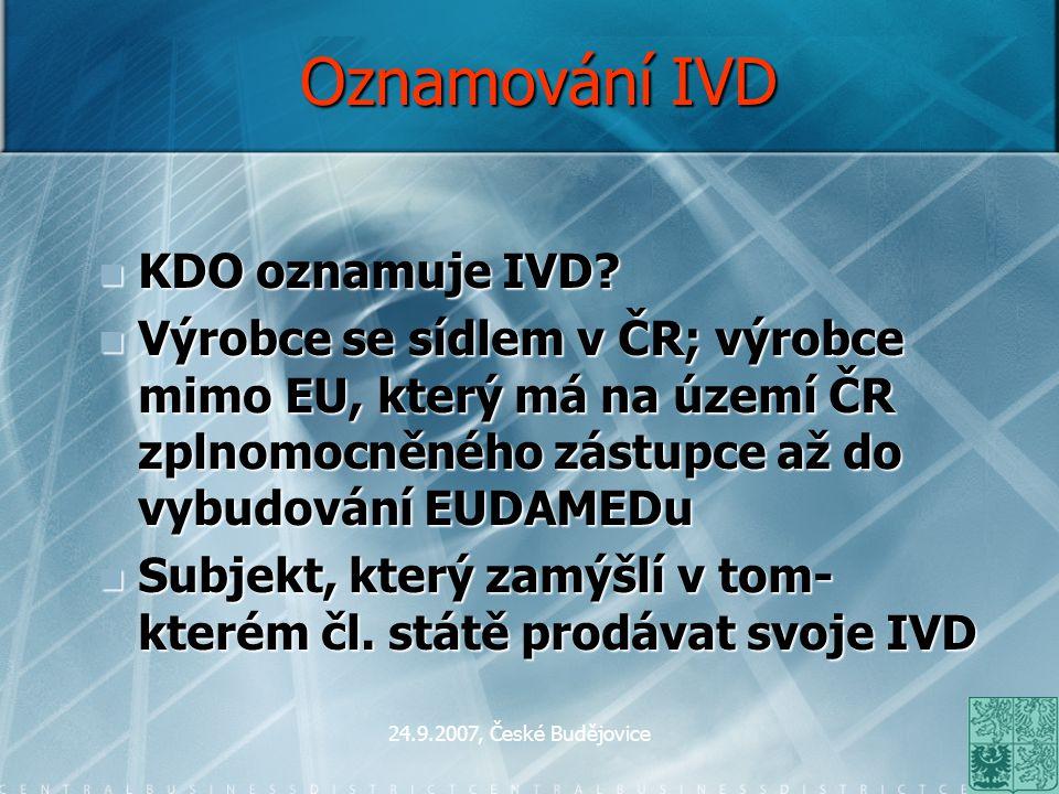 24.9.2007, České Budějovice Oznamování IVD KDO oznamuje IVD? KDO oznamuje IVD? Výrobce se sídlem v ČR; výrobce mimo EU, který má na území ČR zplnomocn
