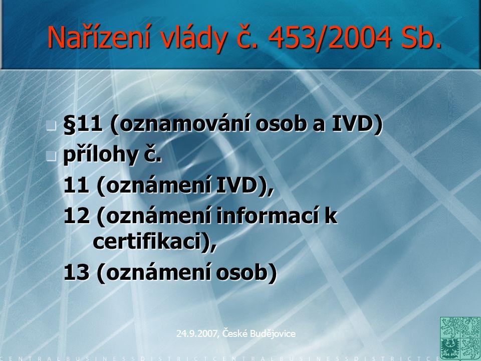 24.9.2007, České Budějovice Nařízení vlády č. 453/2004 Sb. §11 (oznamování osob a IVD) §11 (oznamování osob a IVD) přílohy č. přílohy č. 11 (oznámení
