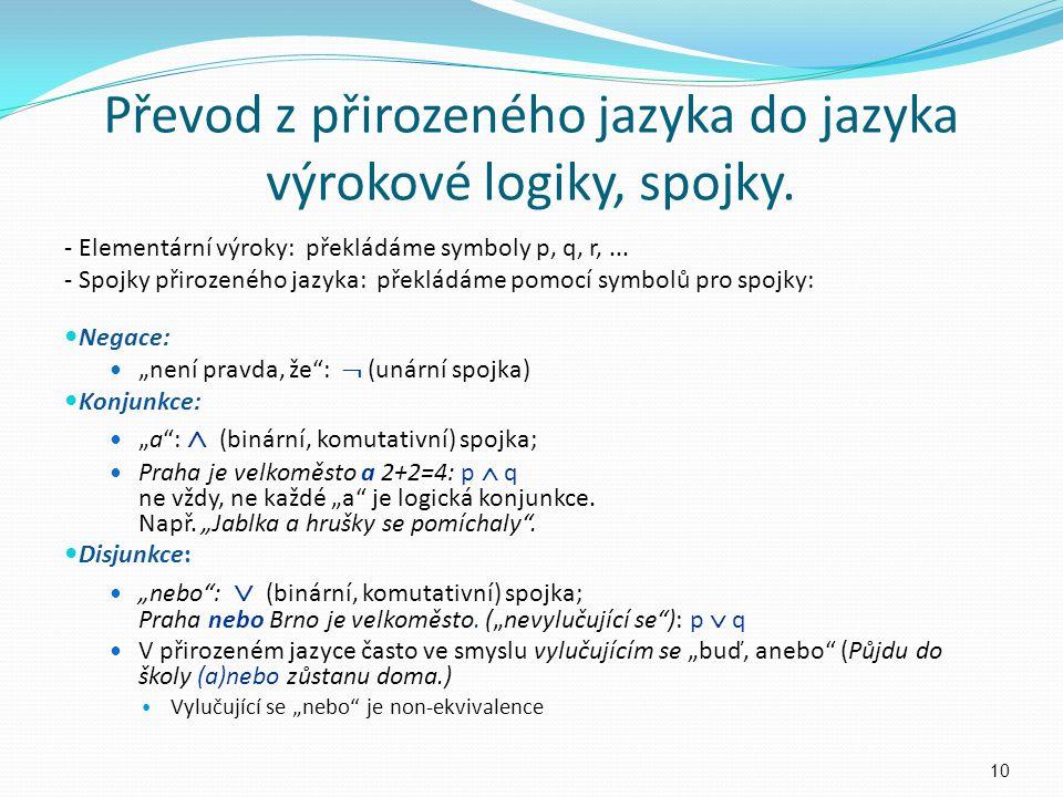 Převod z přirozeného jazyka do jazyka výrokové logiky, spojky. - Elementární výroky: překládáme symboly p, q, r,... - Spojky přirozeného jazyka: překl